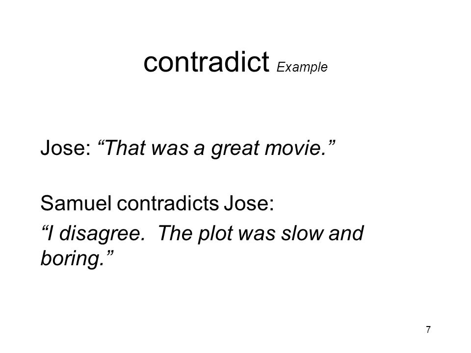 contradict Example Jose: That was a great movie.