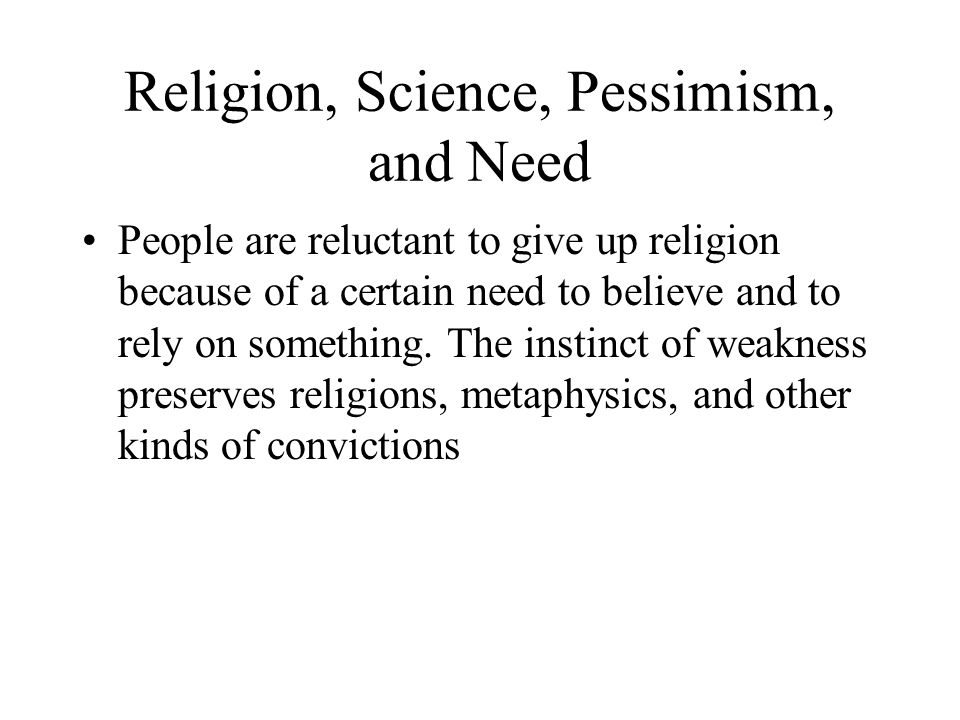 Religion, Science, Pessimism, and Need