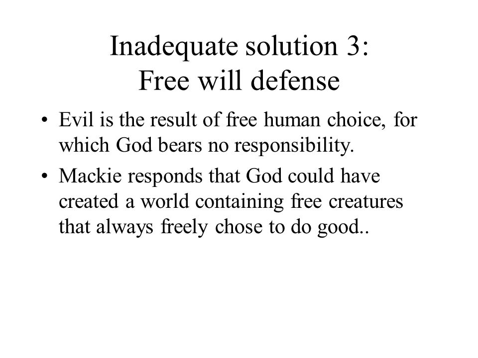 Inadequate solution 3: Free will defense
