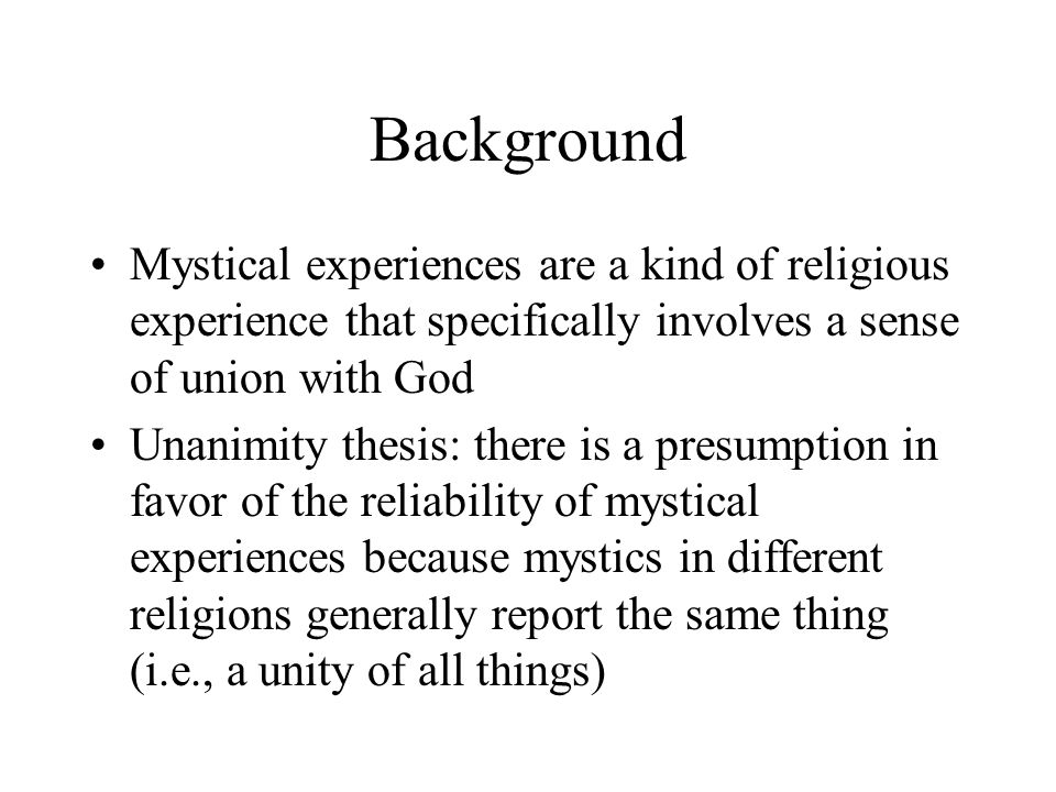 Background Mystical experiences are a kind of religious experience that specifically involves a sense of union with God.