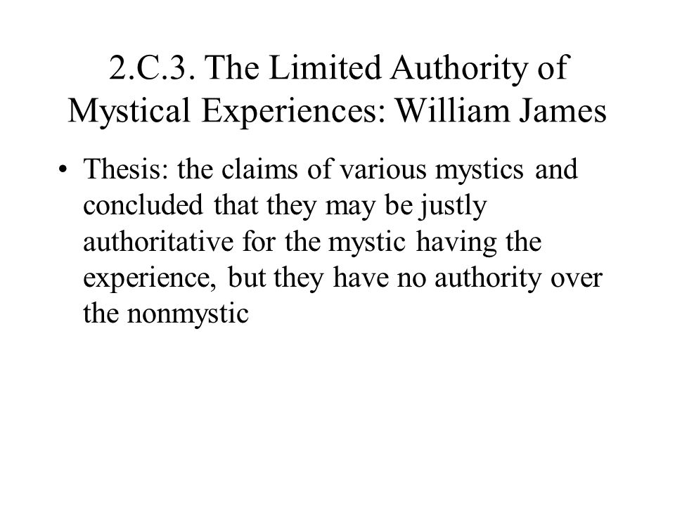 2.C.3. The Limited Authority of Mystical Experiences: William James