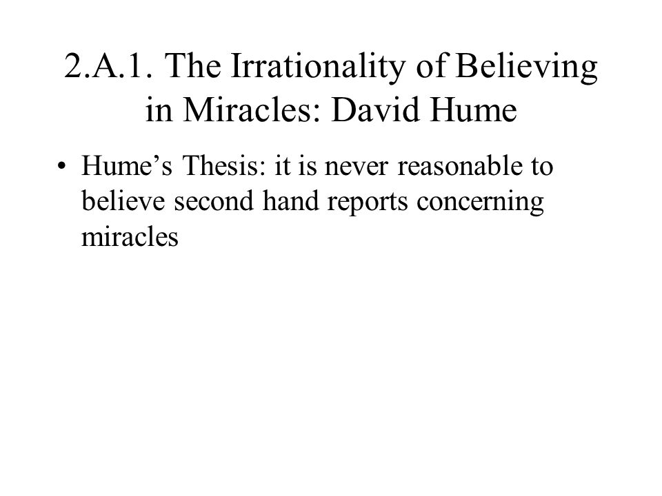 2.A.1. The Irrationality of Believing in Miracles: David Hume