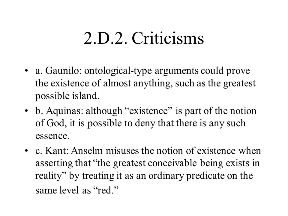 2.D.2. Criticisms a. Gaunilo: ontological-type arguments could prove the existence of almost anything, such as the greatest possible island.