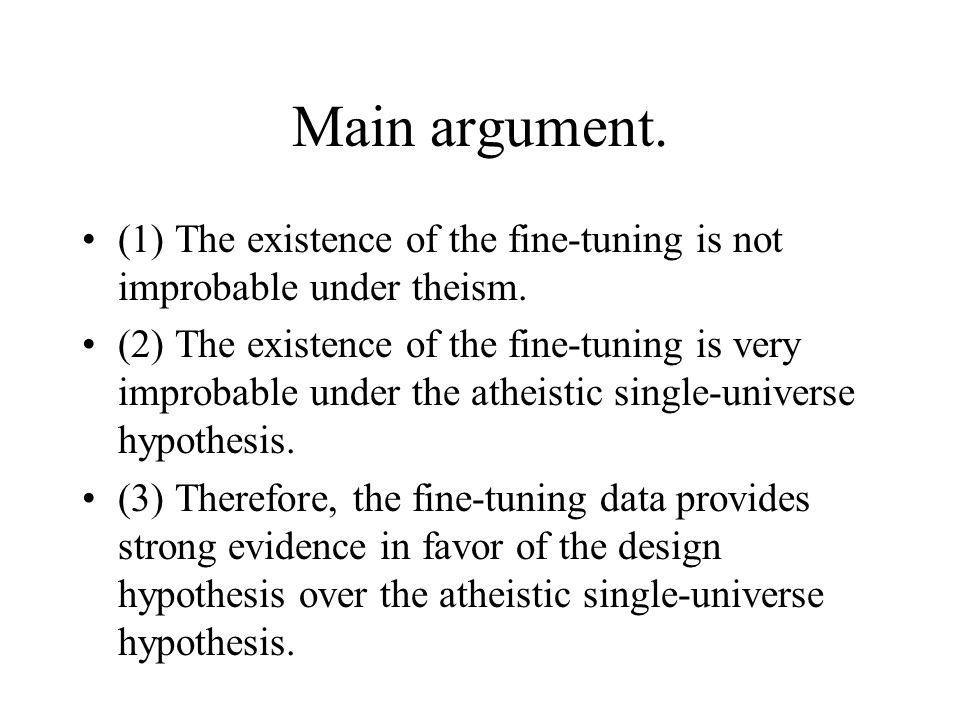 Main argument. (1) The existence of the fine-tuning is not improbable under theism.