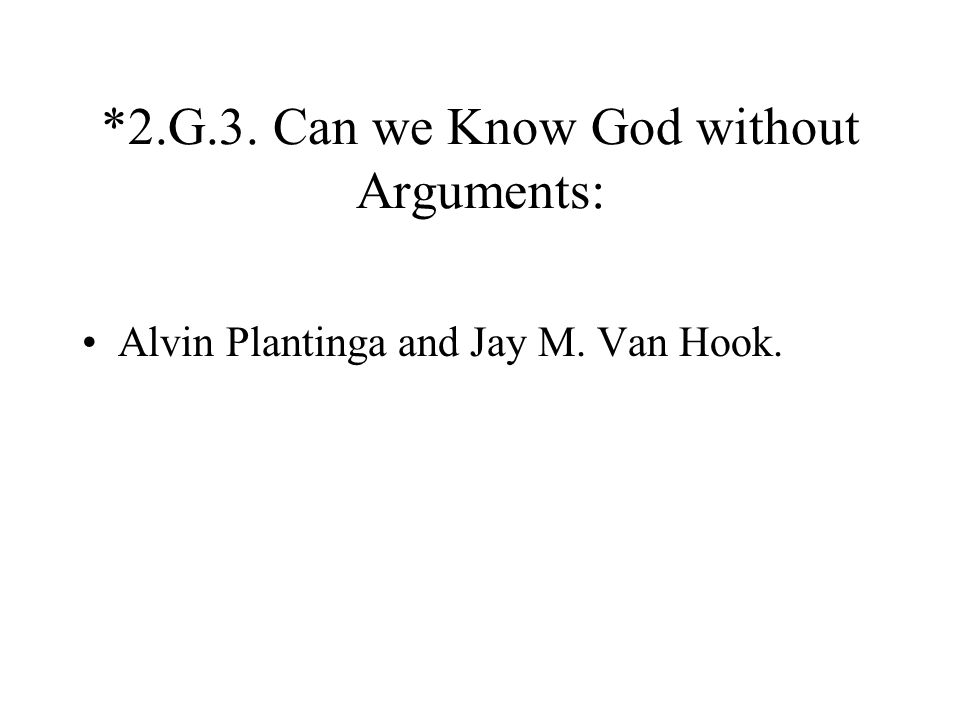 *2.G.3. Can we Know God without Arguments: