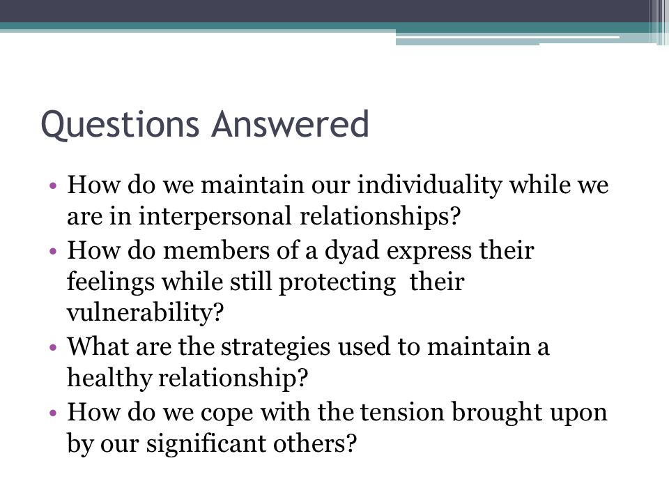 Questions Answered How do we maintain our individuality while we are in interpersonal relationships