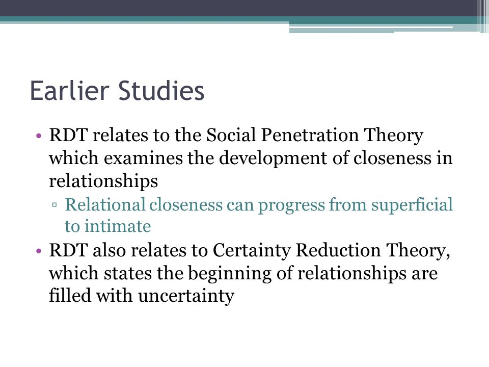 Earlier Studies RDT relates to the Social Penetration Theory which examines the development of closeness in relationships.