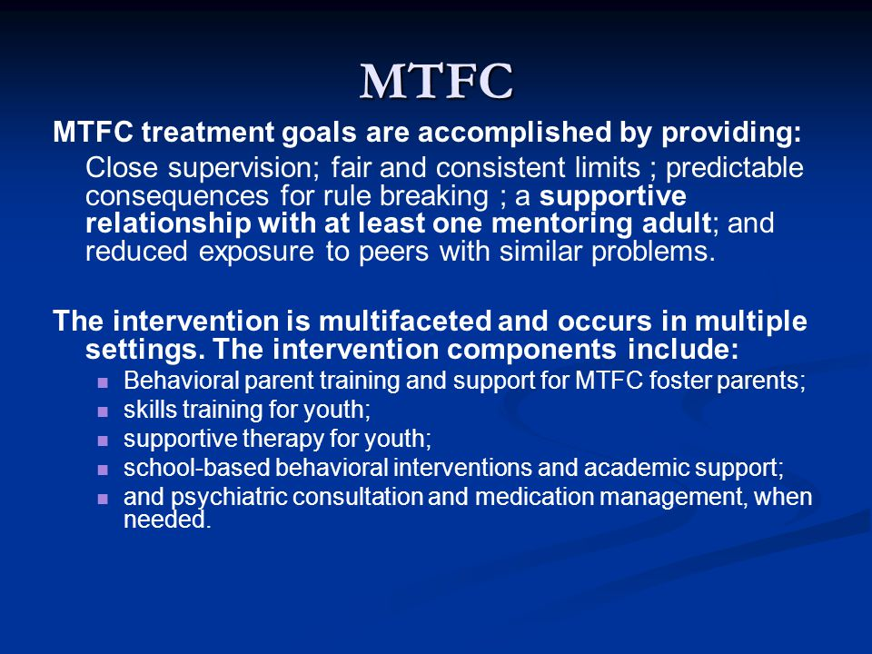 MTFC MTFC treatment goals are accomplished by providing:
