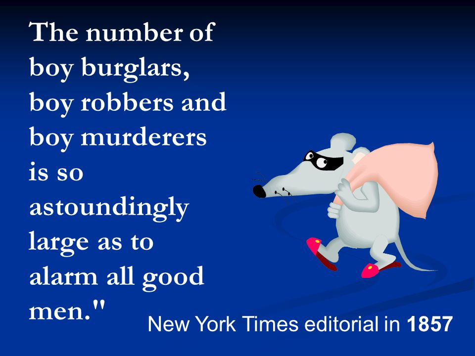 The number of boy burglars, boy robbers and boy murderers is so astoundingly large as to alarm all good men.