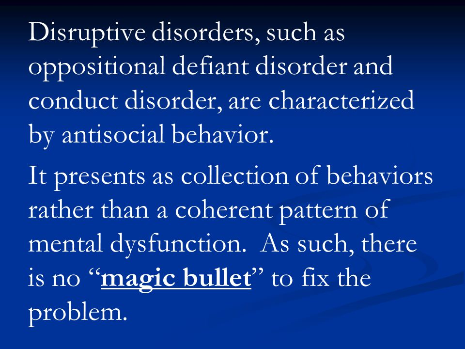 Disruptive disorders, such as oppositional defiant disorder and conduct disorder, are characterized by antisocial behavior.