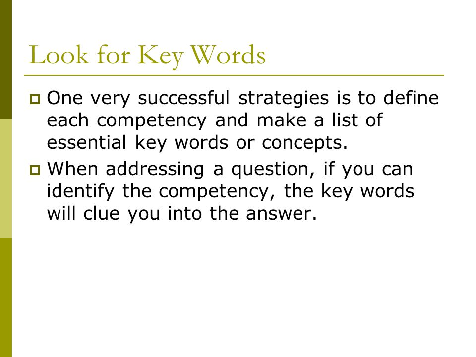 Look for Key Words One very successful strategies is to define each competency and make a list of essential key words or concepts.