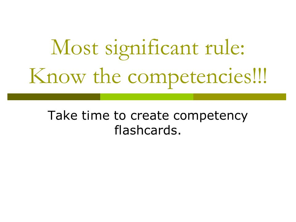 Most significant rule: Know the competencies!!!