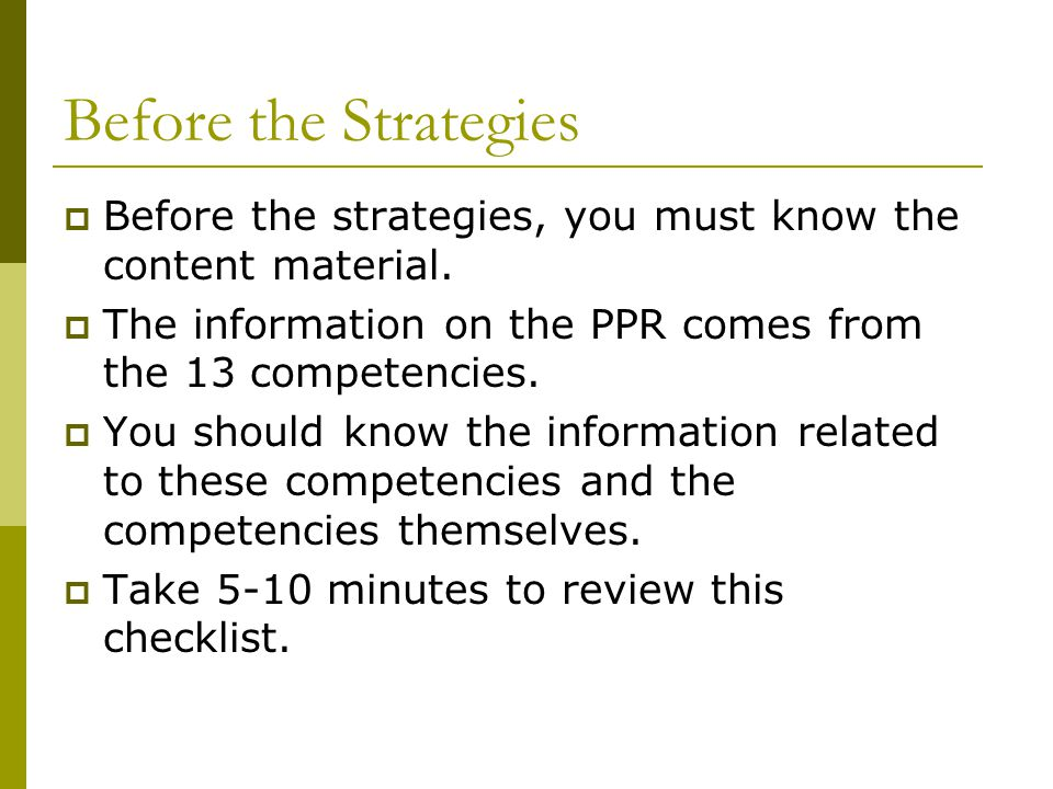Before the Strategies Before the strategies, you must know the content material. The information on the PPR comes from the 13 competencies.