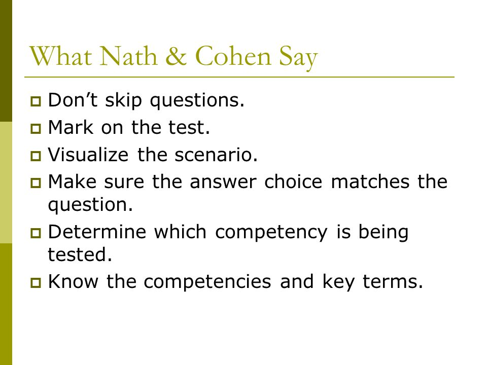 What Nath & Cohen Say Don't skip questions. Mark on the test.