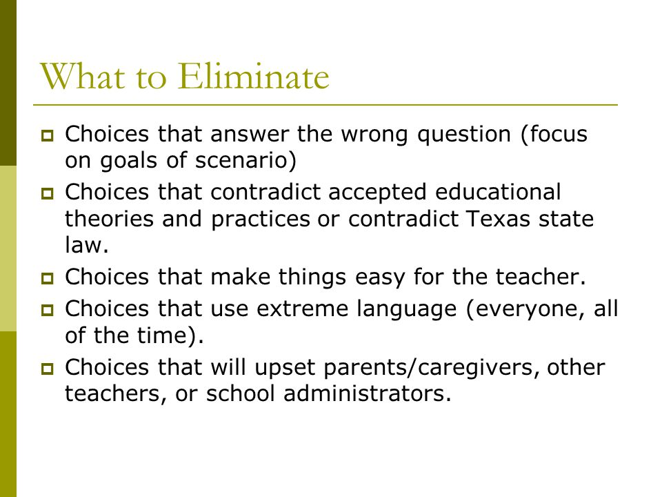 What to Eliminate Choices that answer the wrong question (focus on goals of scenario)
