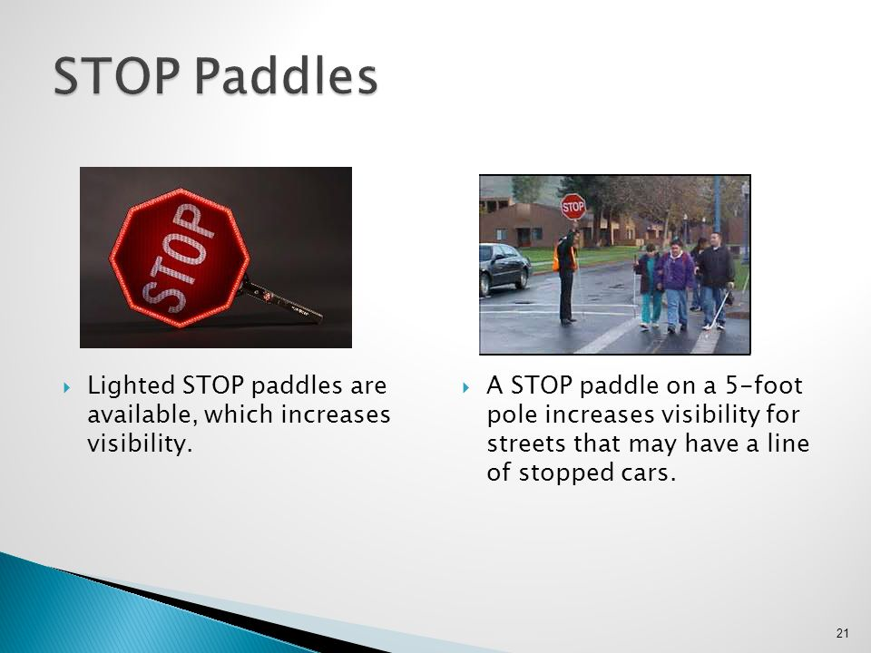 STOP Paddles Lighted STOP paddles are available, which increases visibility.