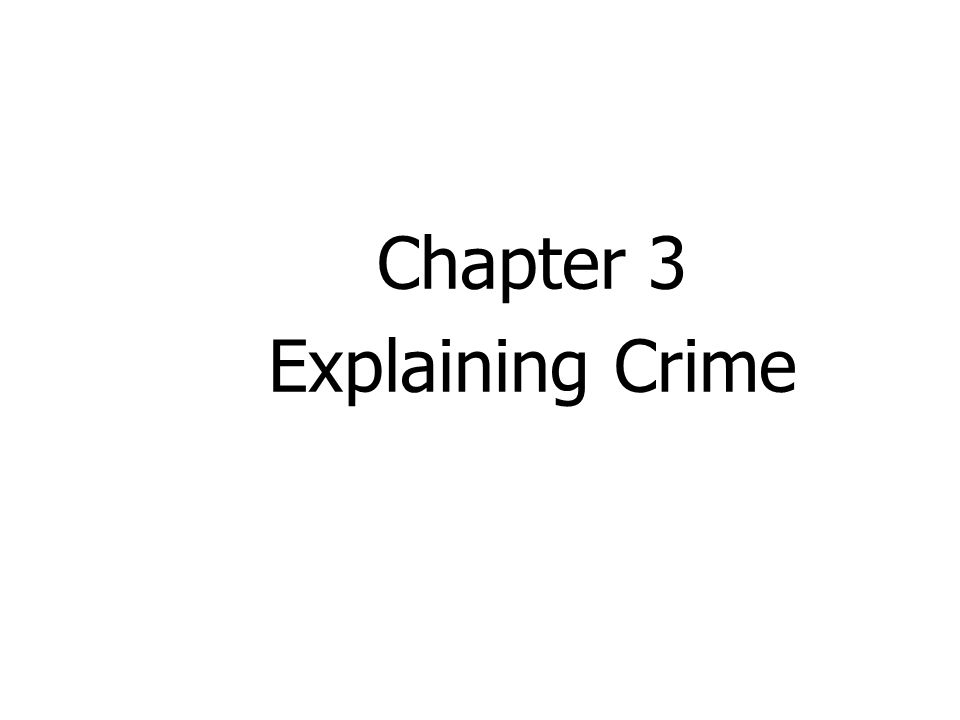 Chapter 3 Explaining Crime