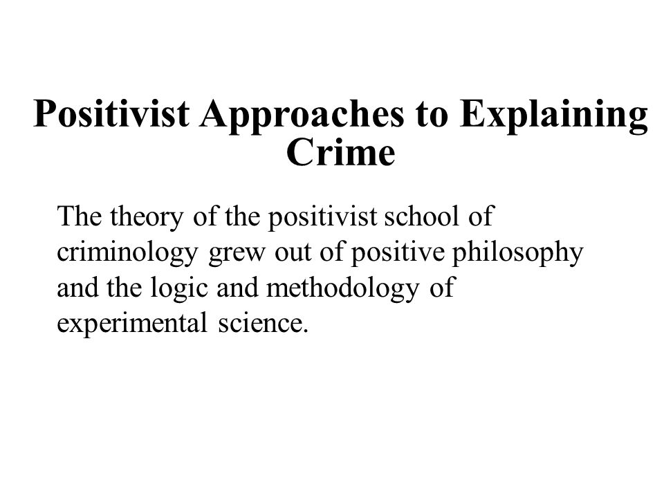 Positivist Approaches to Explaining Crime