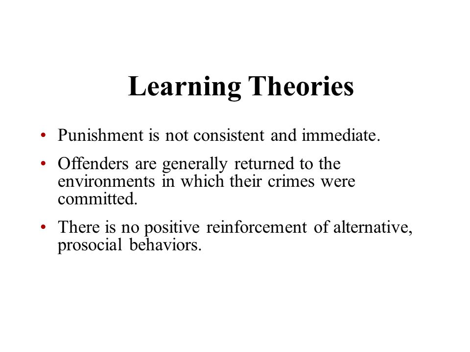 Learning Theories Punishment is not consistent and immediate.
