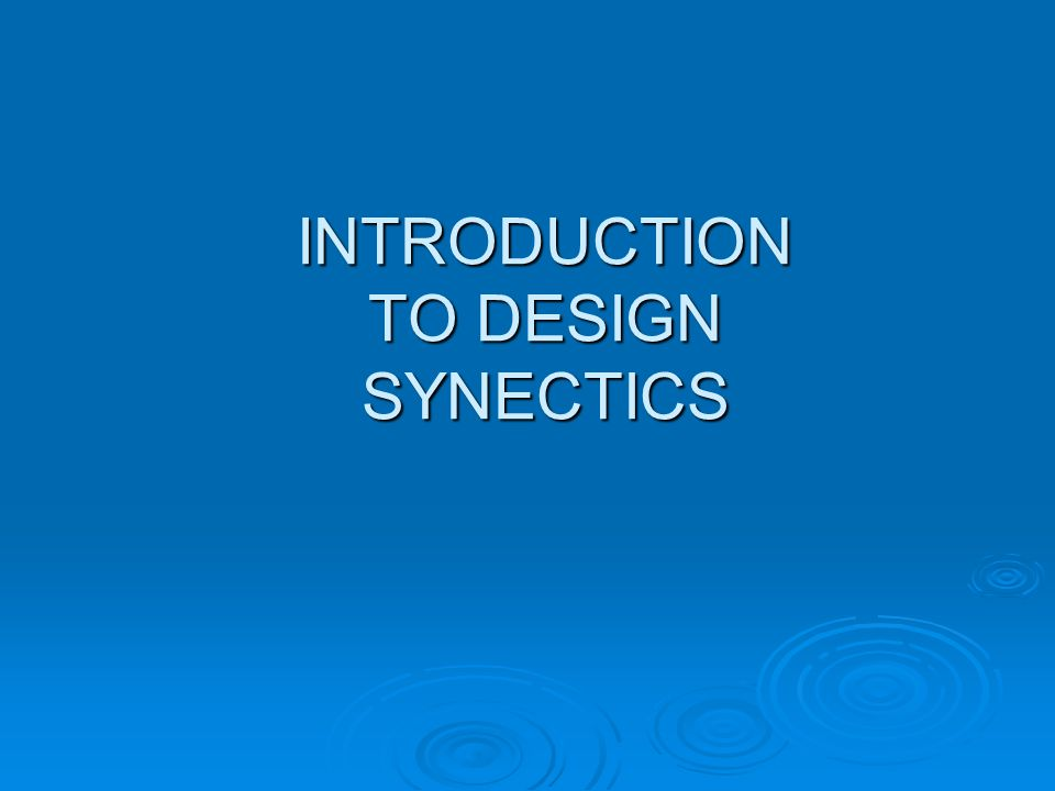 INTRODUCTION TO DESIGN SYNECTICS