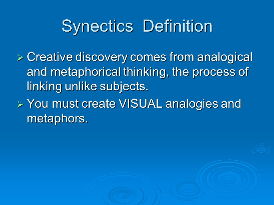 Synectics Definition Creative discovery comes from analogical and metaphorical thinking, the process of linking unlike subjects.
