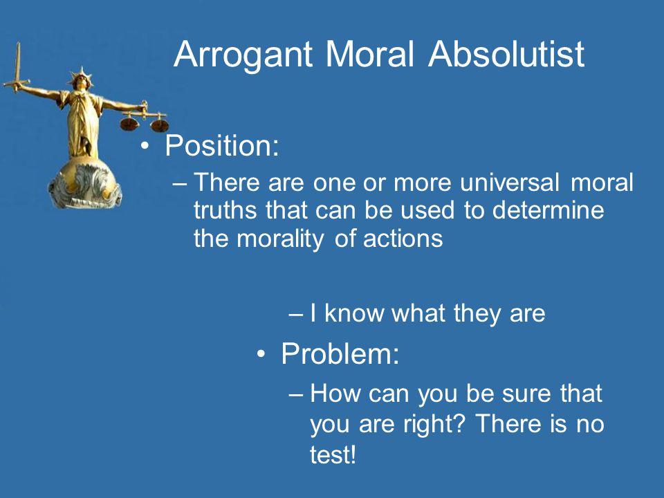 Arrogant Moral Absolutist