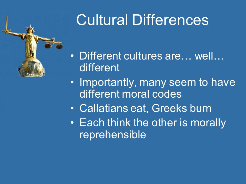 Cultural Differences Different cultures are… well… different