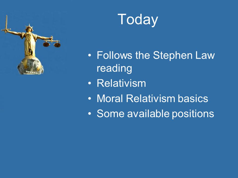 Today Follows the Stephen Law reading Relativism