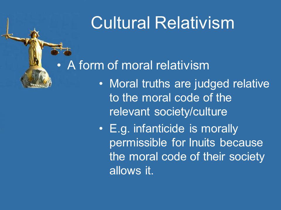Cultural Relativism A form of moral relativism