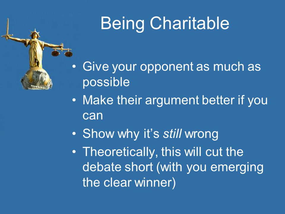 Being Charitable Give your opponent as much as possible