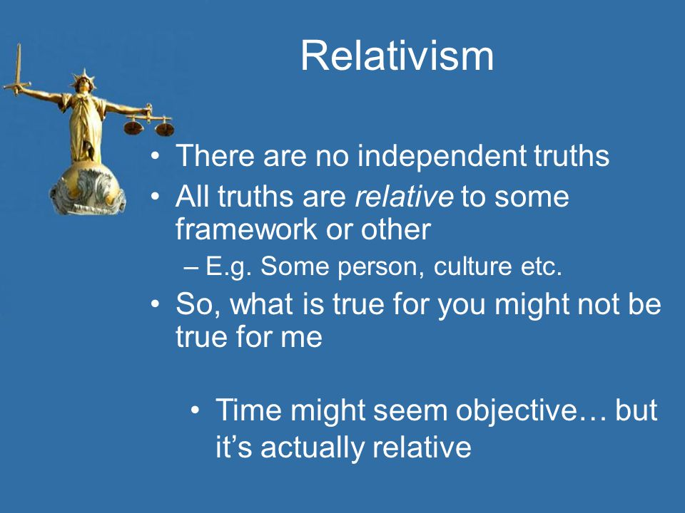 Relativism There are no independent truths