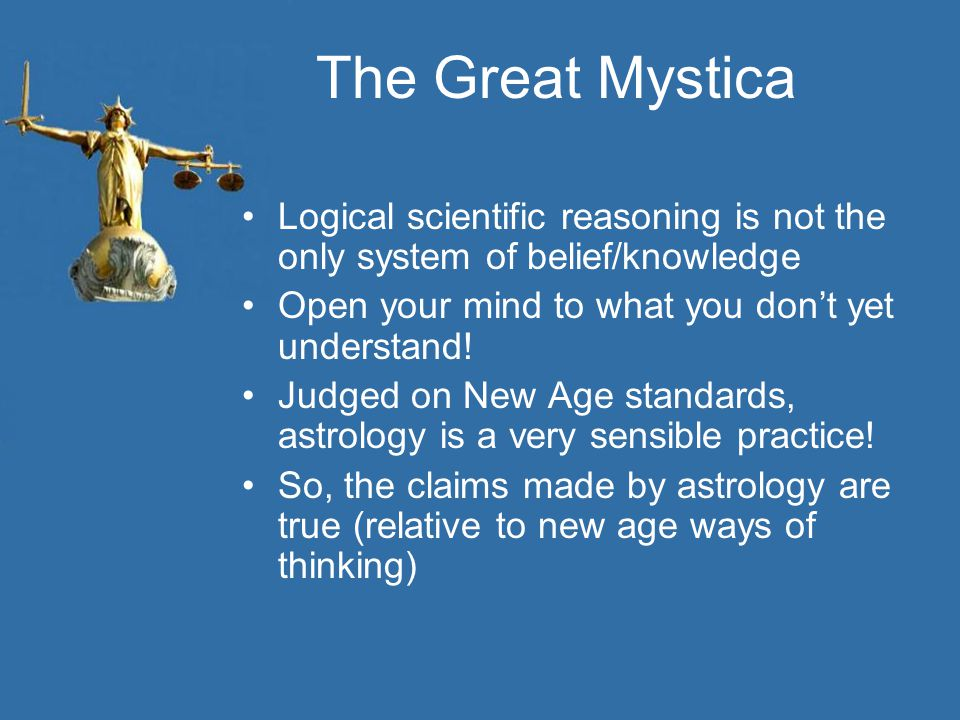 The Great Mystica Logical scientific reasoning is not the only system of belief/knowledge. Open your mind to what you don't yet understand!