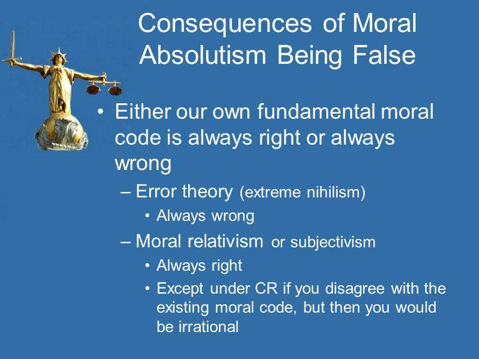 Consequences of Moral Absolutism Being False