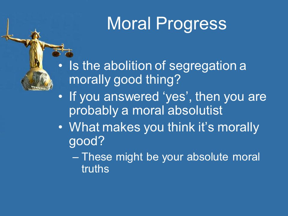 Moral Progress Is the abolition of segregation a morally good thing