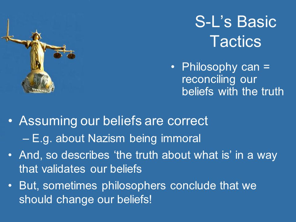 S-L's Basic Tactics Assuming our beliefs are correct