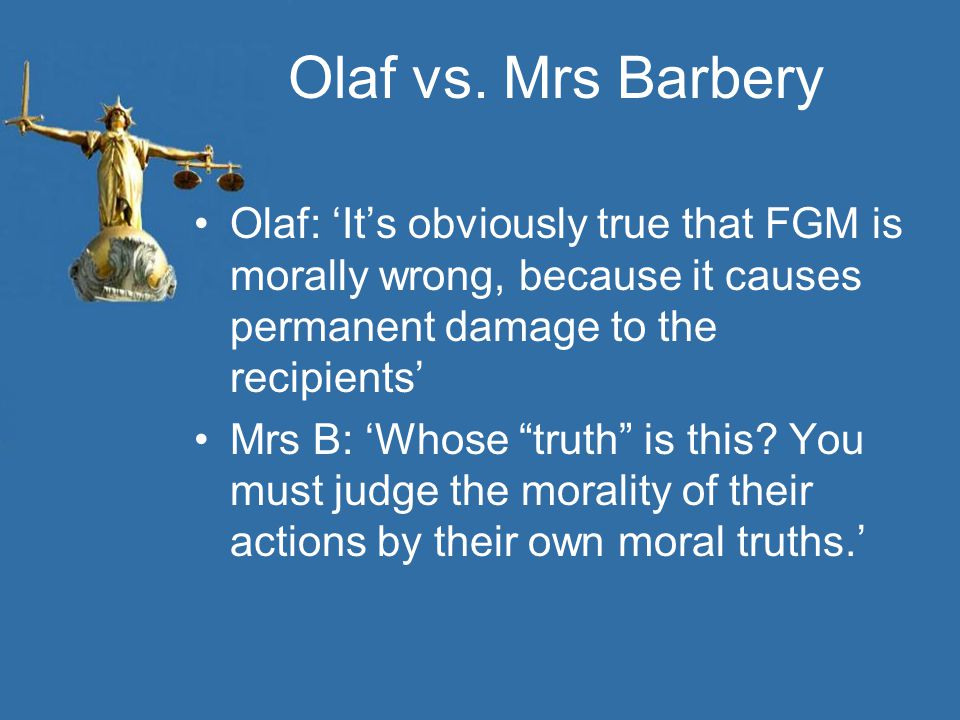 Olaf vs. Mrs Barbery Olaf: 'It's obviously true that FGM is morally wrong, because it causes permanent damage to the recipients'