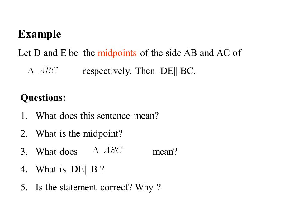 Example Let D and E be the midpoints of the side AB and AC of