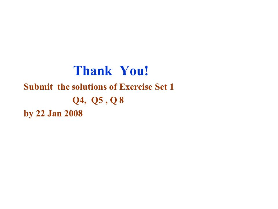 Thank You! Submit the solutions of Exercise Set 1 Q4, Q5 , Q 8