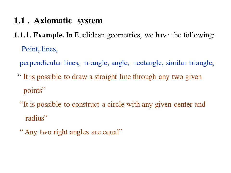 1.1 . Axiomatic system 1.1.1. Example. In Euclidean geometries, we have the following: Point, lines,