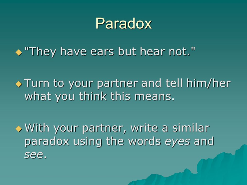 Paradox They have ears but hear not.
