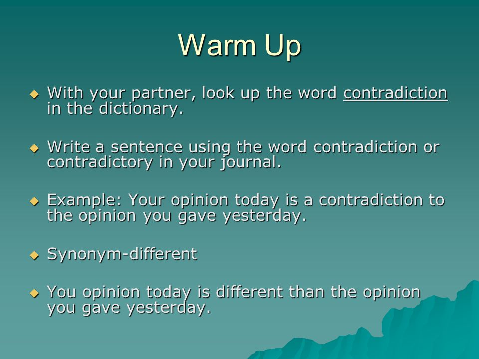 Warm Up With your partner, look up the word contradiction in the dictionary.