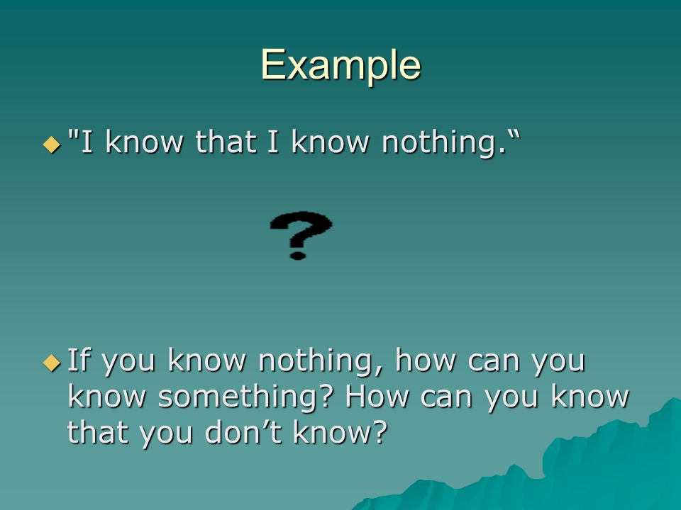 Example I know that I know nothing.