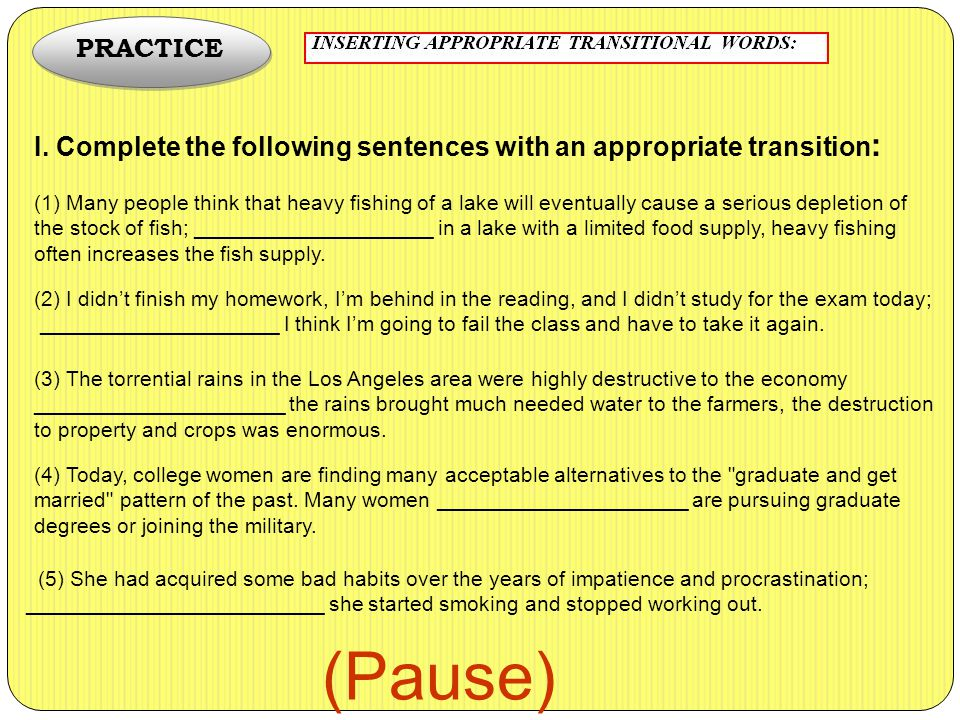 PRACTICE I. Complete the following sentences with an appropriate transition: