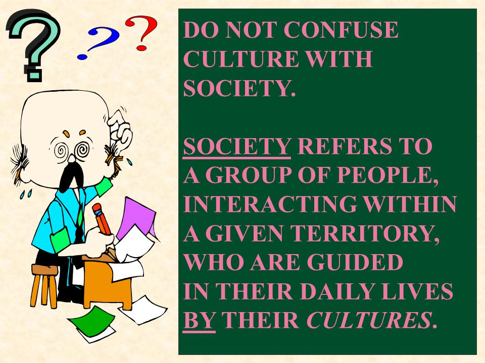 DO NOT CONFUSE CULTURE WITH SOCIETY.