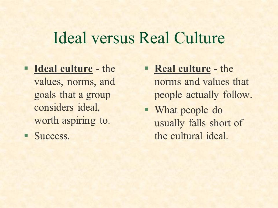 Ideal versus Real Culture
