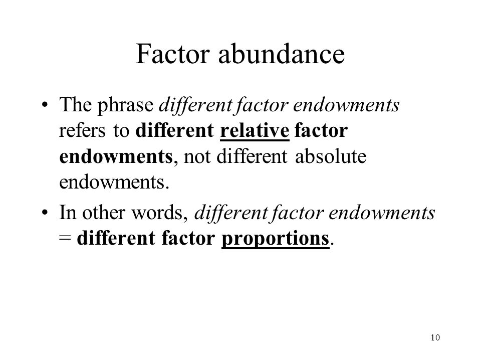Factor abundance The phrase different factor endowments refers to different relative factor endowments, not different absolute endowments.