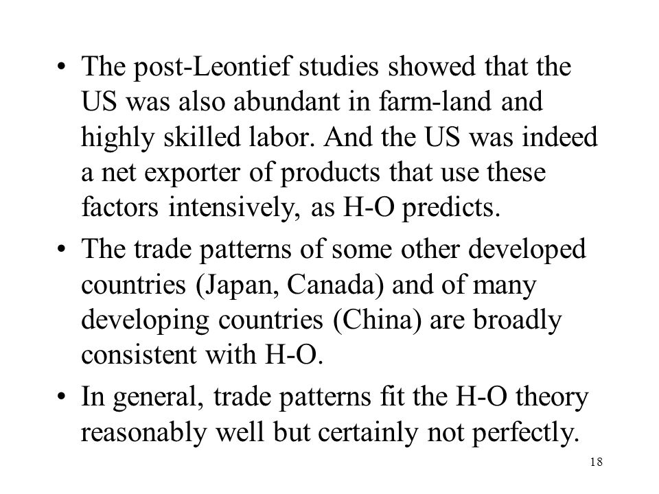 The post-Leontief studies showed that the US was also abundant in farm-land and highly skilled labor. And the US was indeed a net exporter of products that use these factors intensively, as H-O predicts.