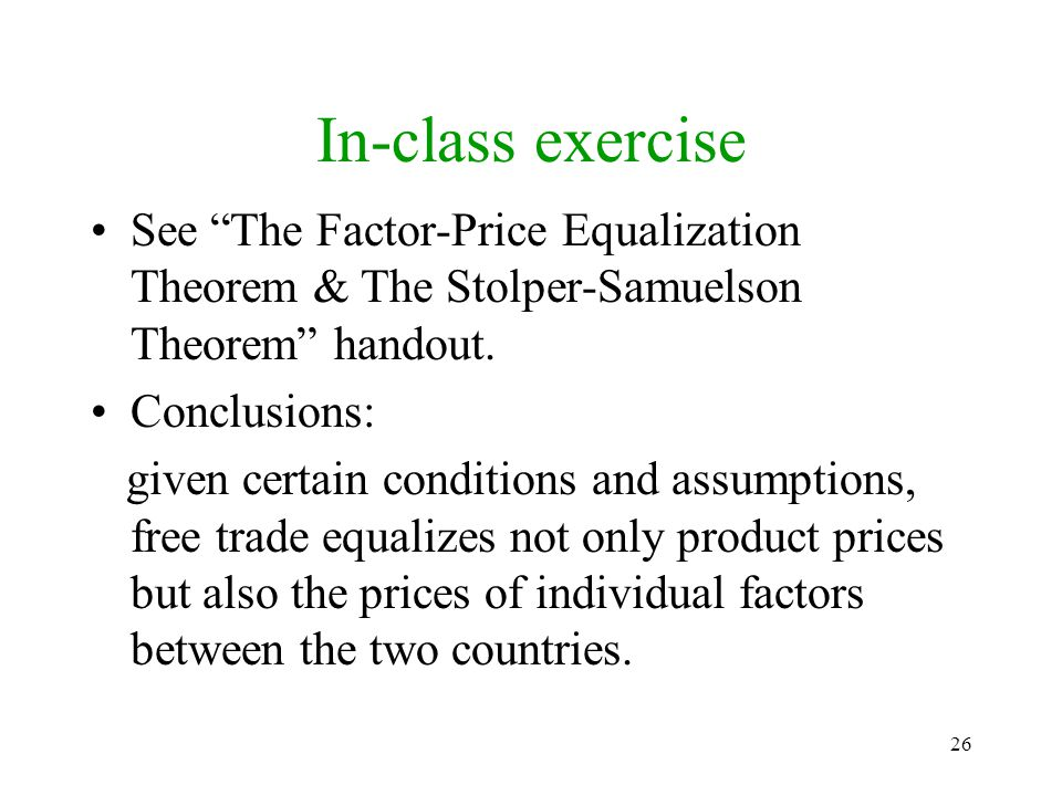 In-class exercise See The Factor-Price Equalization Theorem & The Stolper-Samuelson Theorem handout.