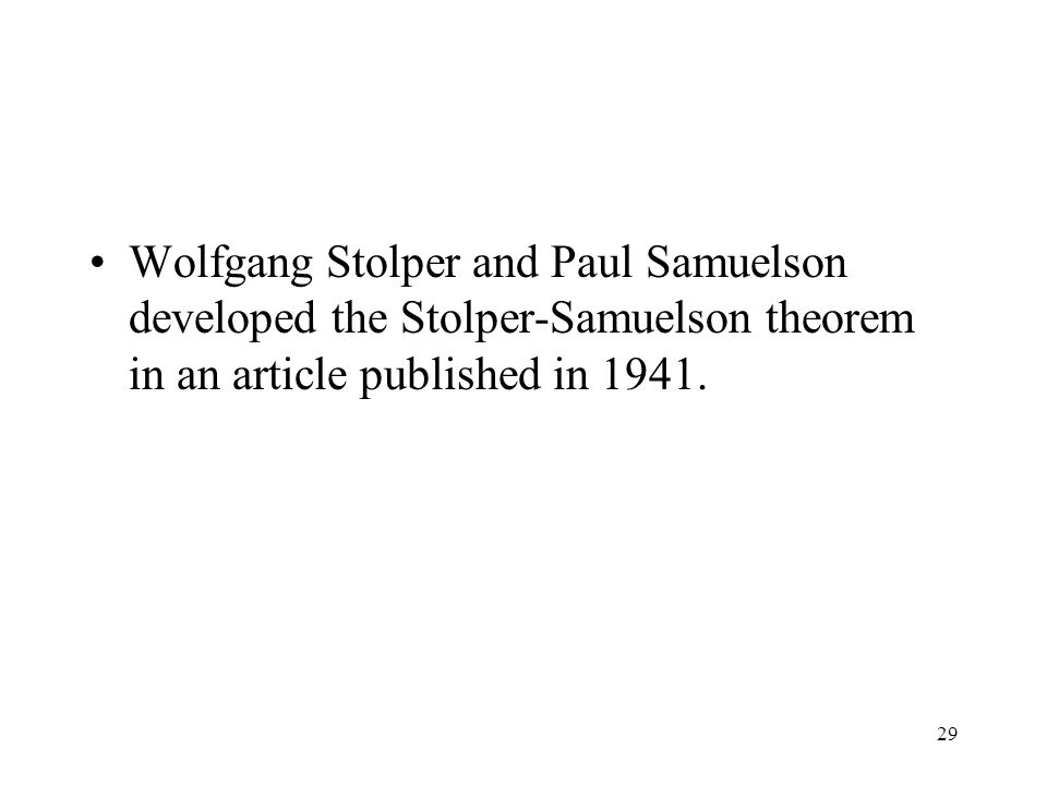 Wolfgang Stolper and Paul Samuelson developed the Stolper-Samuelson theorem in an article published in 1941.