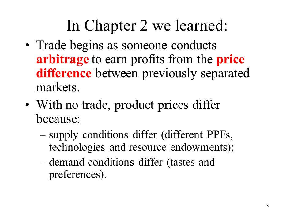 In Chapter 2 we learned: Trade begins as someone conducts arbitrage to earn profits from the price difference between previously separated markets.